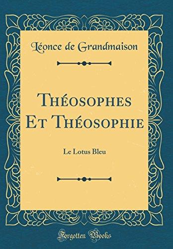 Théosophes Et Théosophie: Le Lotus Bleu (Classic Reprint) par Leonce De Grandmaison