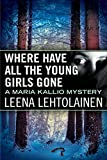 Where Have All the Young Girls Gone (Maria Kallio Book 11) by Leena Lehtolainen