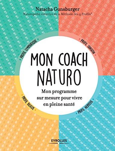 Mon coach naturo: Mon programme sur mesure pour vivre en pleine santé par Natacha Gunsburger