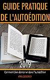 Guide pratique de l'autoédition 2019: Comment bien démarrer dans l'auto-édition...
