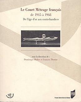 Le court métrage français de 1945 à 1968: De l'âge d'or aux contrebandiers par [Blüher, Dominique, Thomas, François, Collectif]