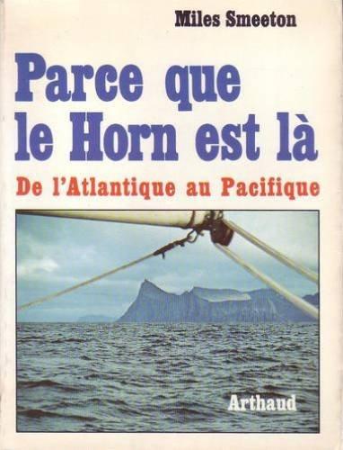 Parce que le Horn est là : De l'Atlantique au Pacifique par Smeeton Miles