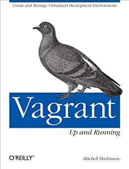 Vagrant: Up and Running: Create and Manage Virtualized Development Environments von [Hashimoto, Mitchell]