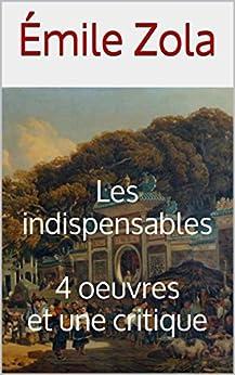 Les Indispensables D'émile Zola (germinal, L'assommoir, Au Bonheur Des Dames, Nana Et J'accuse) por Émile Zola
