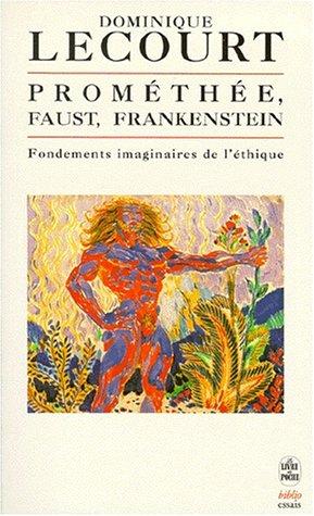 Prométhée, Faust, Frankenstein. Fondements imaginaires de l'éthique.