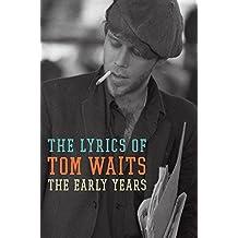 The Early Years: The Lyrics of Tom Waits 1971-1983