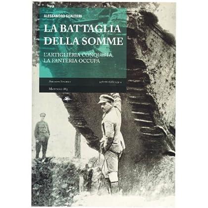 La Battaglia Della Somme. L'artiglieria Conquista, La Fanteria Occupa