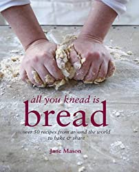 All You Knead is Bread: Over 50 recipes from around the world to bake & share by Jane Mason (2012-10-11)