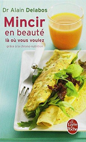 Mincir en beauté là où vous voulez grâce à la chrono-nutrition par Alain Delabos