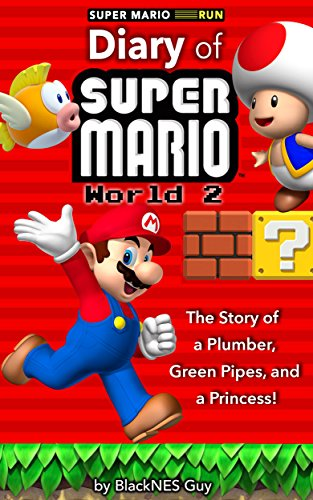 Super Mario Run: The Diary of A Super Mario Bro.: The Story of a Plumber, Green Pipes and a Princess World 2 (English Edition)
