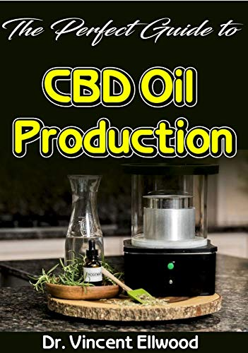The Perfect Guide To CBD Oil Production