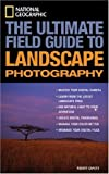 National Geographic: The Ultimate Field Guide to Landscape Photography (National Geographic Photography Field Guides) by Robert Caputo (2007-01-16) - Robert Caputo