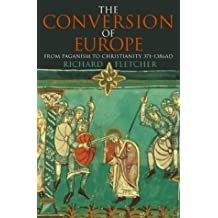The Conversion of Europe: From Paganism to Christianity, 371-1386 AD