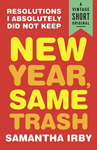 New Year, Same Trash: Resolutions I Absolutely Did Not Keep (A Vintage Short) by [Irby, Samantha]