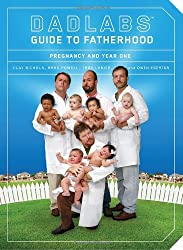 Dadlabs' Guide to Fatherhood: Pregnancy and Year One