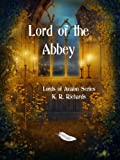 Lord of the Abbey (Lords of Avalon Series) by K. R. Richards
