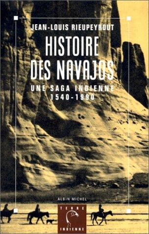 Histoire des Navajos : Une saga indienne, 1540-1990