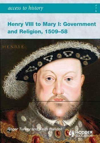 Henry VIII to Mary I: Government and Religion, 1509-1558 (Access to History) by Turvey, Dr Roger, Randell, Keith published by Hodder Education (2008)