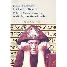 La Gran Bestia: Vida de Aleister Crowley (El Ojo del Tiempo)