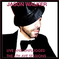 "Jason Walker ""Live and Unplugged, The 6th Ave. Sessions"""