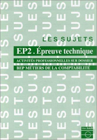 EP2. Epreuve technique : Activités professionnelles sur dossiers (BEP métiers de la comptabilité)