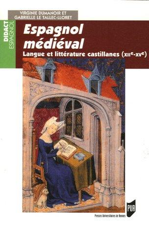 Espagnol médiéval : Langue et littérature castillanes (XII-XVe siècle) par Virginie Dumanoir