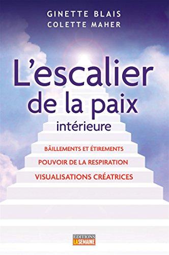 L'Escalier de la paix intérieure : Baîllements et étirements, pouvoir de la respiration, visualisations créatrices par Ginette Blais