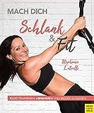 Mach dich schlank & fit: Klug trainieren, abnehmen und besser aussehen