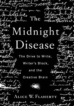 The Midnight Disease: The Drive to Write, Writer's Block, and the Creative Brain by [Flaherty, Alice Weaver]