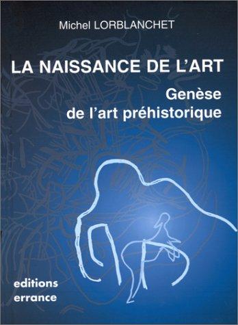 LA NAISSANCE DE L'ART. Genèse de l'art préhistorique