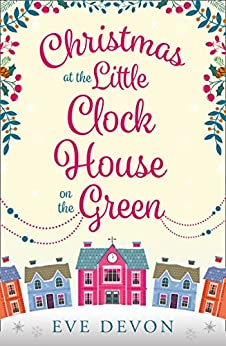 Christmas at the Little Clock House on the Green: An enchanting and warm-hearted romance full of Christmas cheer (Whispers Wood, Book 2) by [Devon, Eve]