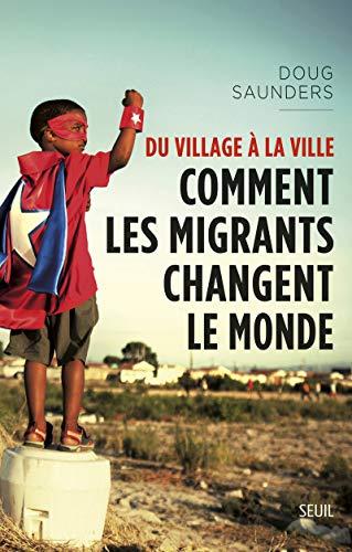Du village à la ville. Comment les migrants changent le monde