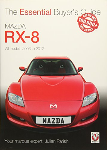 Mazda Rx-8: Alll Models 2003 to 2012: All Models 2003 to 2012 (Veloce The Essential Buyer's Guide)