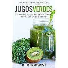 JUGOS VERDES: Cómo hacer jugos verdes para fortalecer la salud