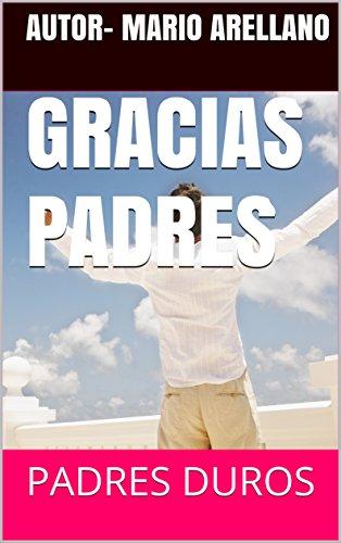 GRACIAS PADRES: PADRES DUROS por AUTOR- MARIO ARELLANO