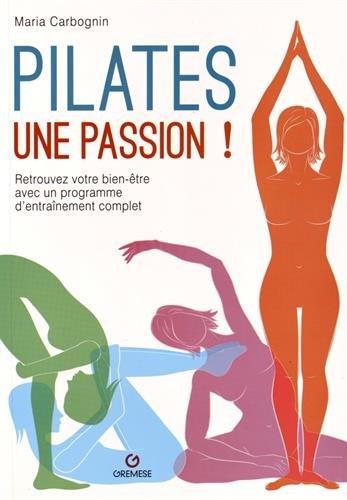 Pilates, une passion !: Retrouvez votre bien-être avec un programme d'entraînement complet.
