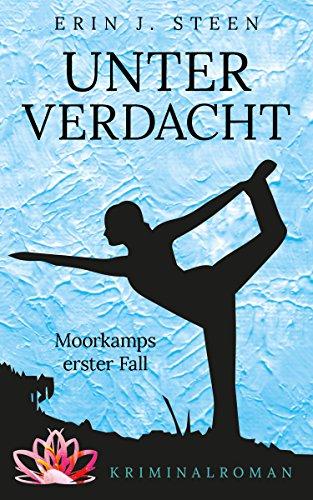 Unter Verdacht: Moorkamps erster Fall (Moorkamps Fälle 1) von [Steen, Erin J.]