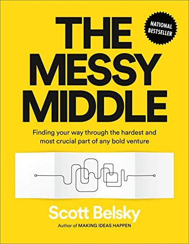 The Messy Middle: Finding Your Way Through the Hardest and Most Crucial Part of Any Bold Venture por Scott Belsky
