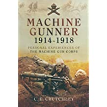 Machine Gunner 1914-18: Personal Experiences of The Machine Gun Corps (Pen and Sword Military Classics)
