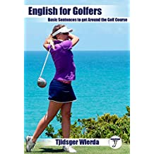 English for Golfers: Basic Sentences to get Around the Golf Course (English Edition)
