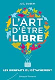 L'art d'être libre: Les bienfaits du détachement (French Edition)