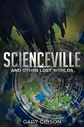 Scienceville & Other Lost Worlds by Gary Gibson