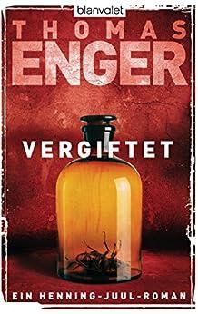 Vergiftet: Ein Henning-Juul-Roman (Henning-Juul-Romane 2) von [Enger, Thomas]