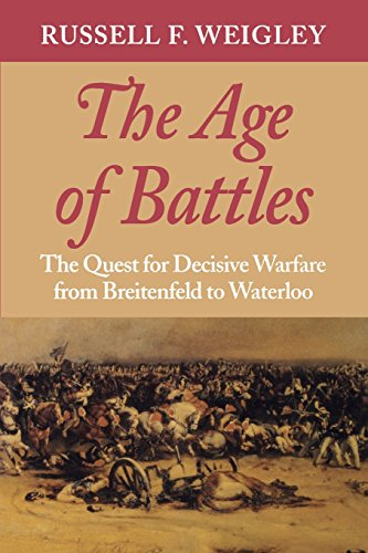 The Age of Battles: The Quest for Decisive Warfare from Breitenfeld to Waterloo por Russell F. Weigley