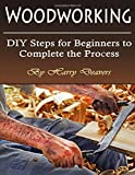 Woodworking: DIY Steps for Beginners to Complete the Process