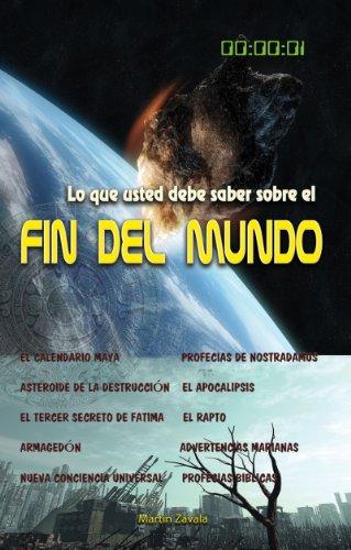 Lo que usted debe saber sobre el Fin del mundo por Martin Zavala