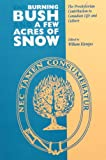 The Burning Bush and a Few Acres of Snow: The Presbyterian Contribution to Canadian Life and Culture (Carleton Library, Band 180)