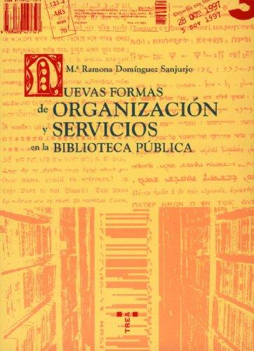 Nuevas formas de organización y servicios en la biblioteca pública (Biblioteconomía y Administración Cultural) por Mª Ramona Domínguez Sanjurjo
