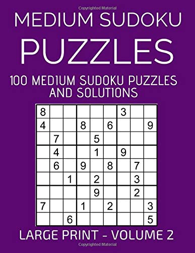Medium Sudoku Puzzles, 100 Large Print Medium Sudoku Puzzles And Solutions (Volume 2): Relax and Enjoy Solving Easy Sudoku Puzzles!