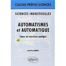 Automatismes et Automatique Classes Prépas Sciences Industrielles : Cours et Exercices Corrigés